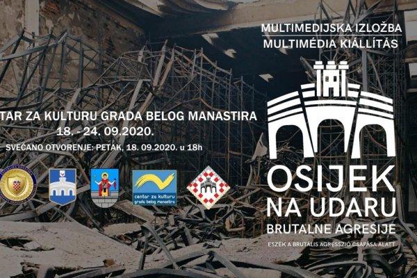 """Multimedijska izložba """"OSIJEK NA UDARU BRUTALNE AGRESIJE"""" u Belom Manastiru"""